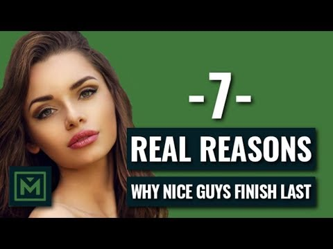 Why Nice Guys Finish Last - 7 Reasons Why Girls HATE Nice Guys (AVOID THESE!)