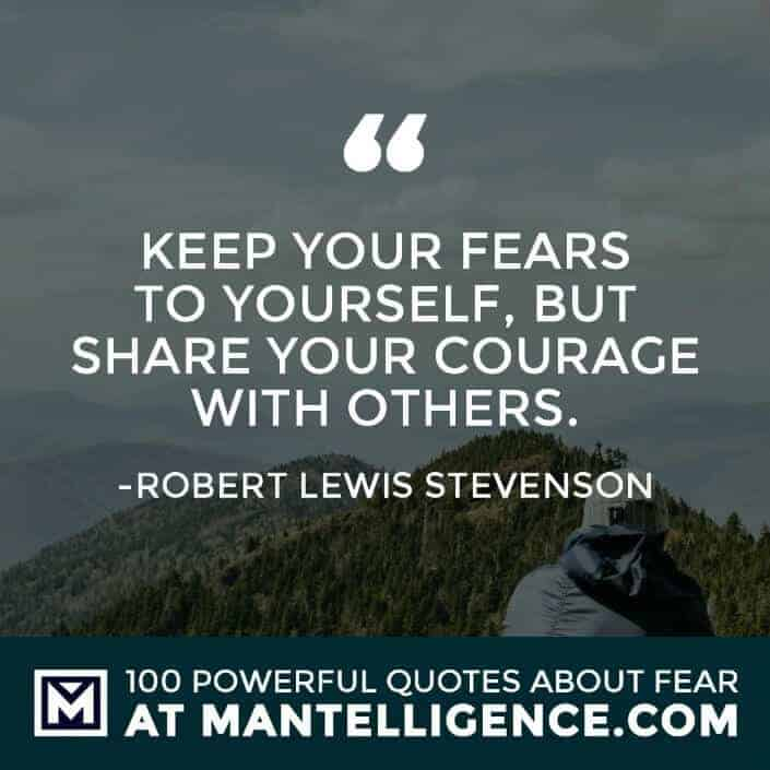 fear quotes #100 - Keep your fears to yourself, but share your courage with others.