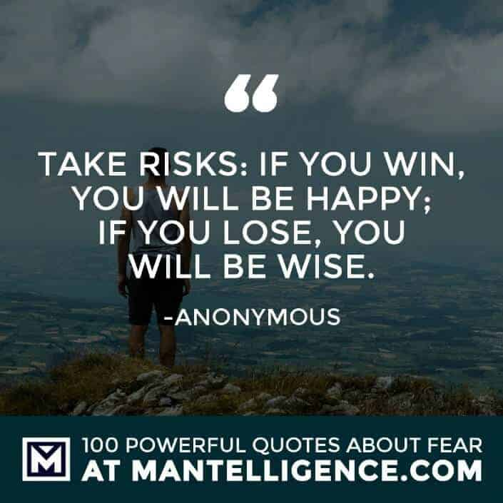 fear quotes #11 - Take risks: if you win, you will be happy; if you lose, you will be wise.