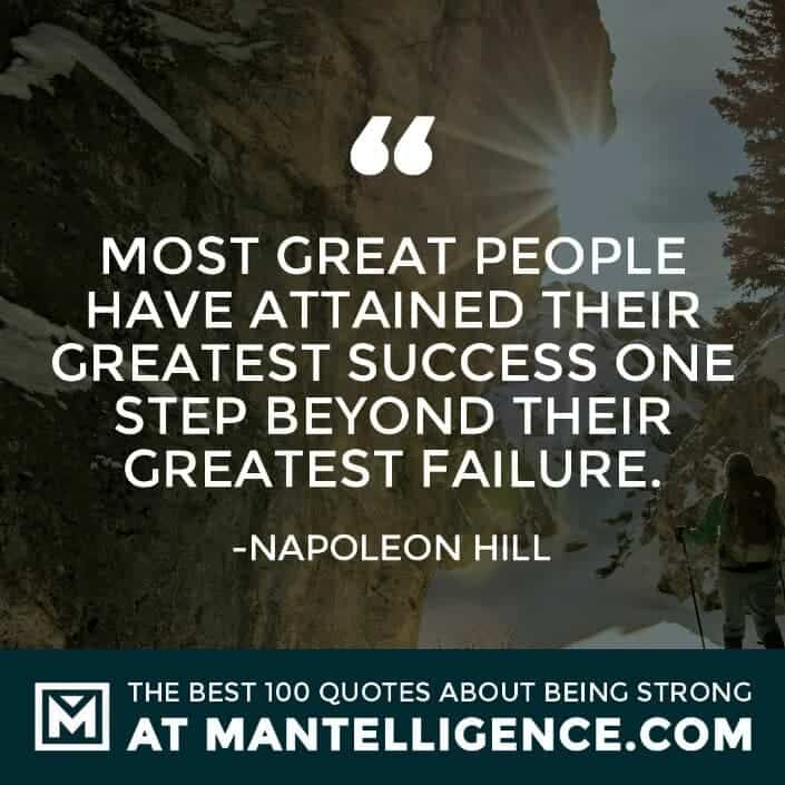 quotes about strength #13 - Most great people have attained their greatest success one step beyond their greatest failure.