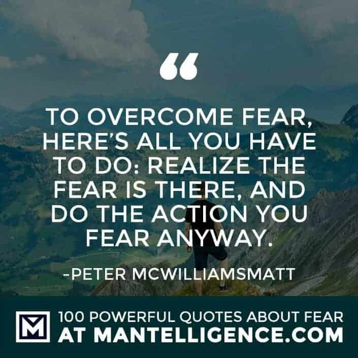 fear quotes #13 - To overcome fear, here's all you have to do: realize the fear is there, and do the action you fear anyway.
