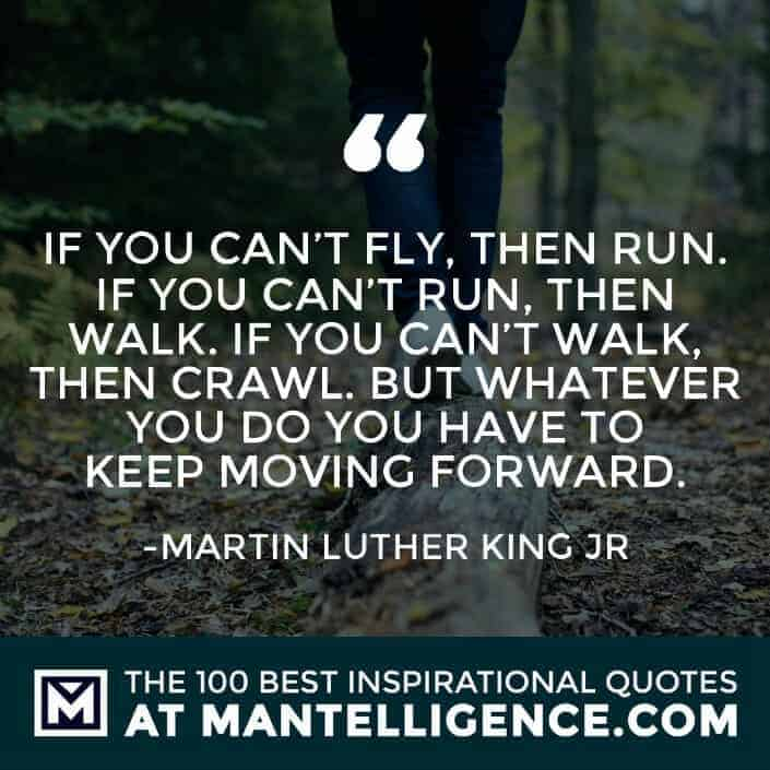 inspirational sayings - If you can't fly, then run. If you can't run, then walk. If you can't walk, then crawl. But whatever you do you have to keep moving forward.