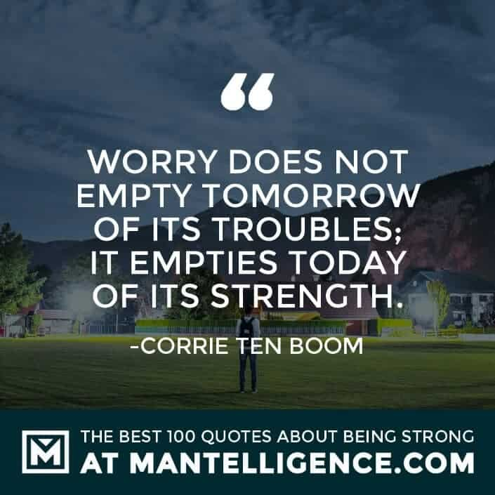 quotes about strength #14 - Worry does not empty tomorrow of its troubles; it empties today of its strength.