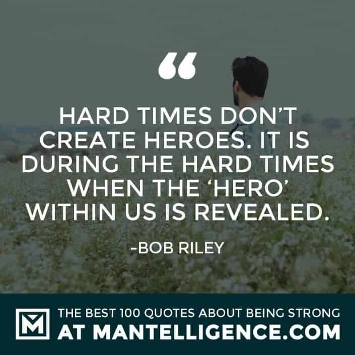 quotes about strength #15 - Hard times don't create heroes. It is during the hard times when the 'hero' within us is revealed.