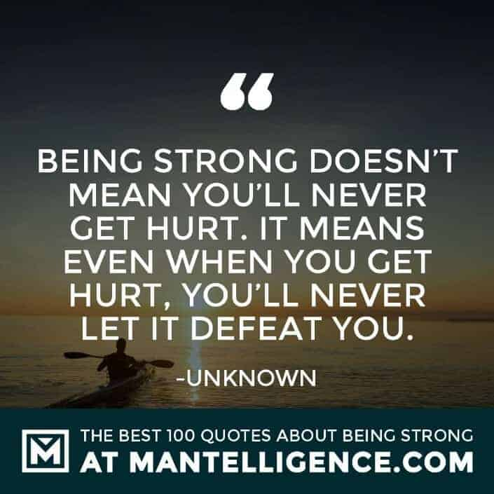 quotes about strength #16 - Being strong doesn't mean you'll never get hurt. It means even when you get hurt, you'll never let it defeat you.