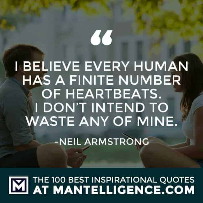 inspirational sayings - I believe every human has a finite number of heartbeats. I don't intend to waste any of mine.