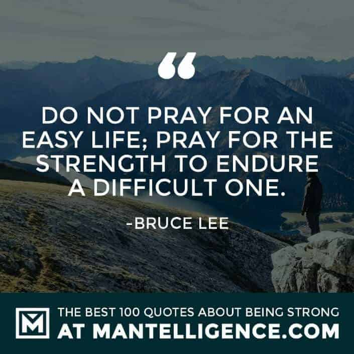 quotes about strength #2 - Do not pray for an easy life; pray for the strength to endure a difficult one.