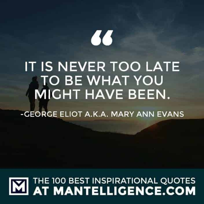 inspirational sayings - It is never too late to be what you might have been.