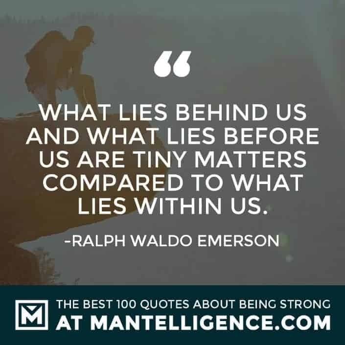 quotes about strength #20 - What lies behind us and what lies before us are tiny matters compared to what lies within us.