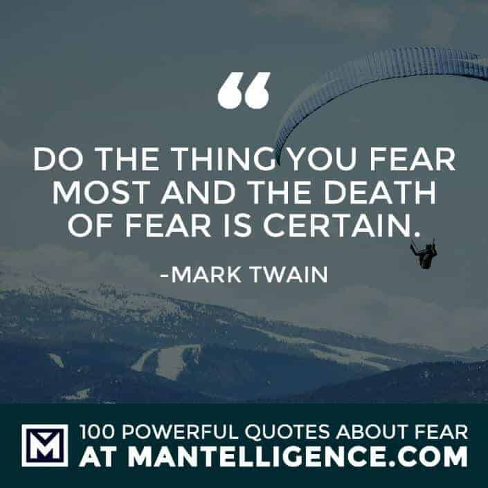 fear quotes #20 - Do the thing you fear most and the death of fear is certain.