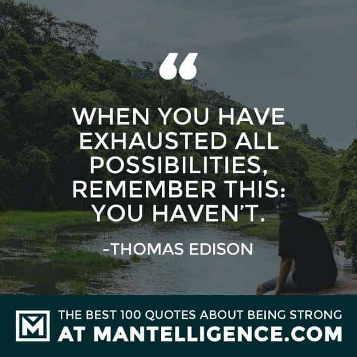 quotes about strength #21 - When you have exhausted all possibilities, remember this: you haven't.