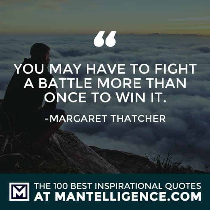 inspirational sayings - You may have to fight a battle more than once to win it.