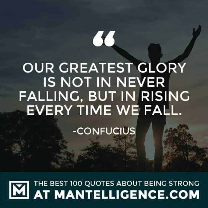 quotes about strength #22 - Our greatest glory is not in never falling, but in rising every time we fall.