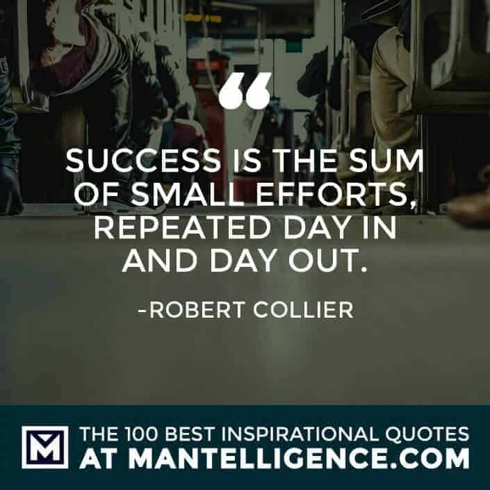 inspirational sayings - Success is the sum of small efforts, repeated day in and day out.