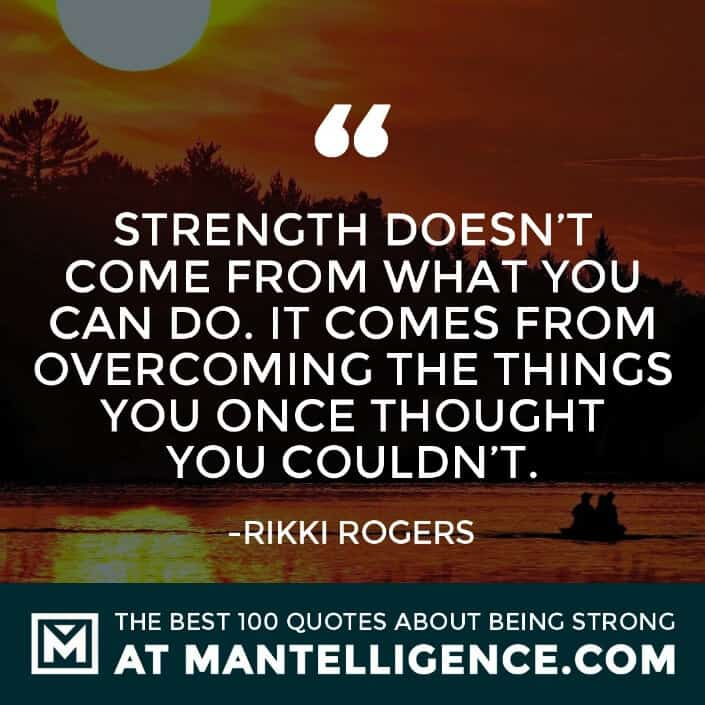 quotes about strength #28 - Strength doesn't come from what you can do. It comes from overcoming the things you once thought you couldn't.