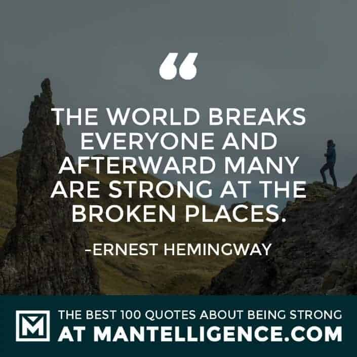 quotes about strength #31 - The world breaks everyone and afterward many are strong at the broken places.