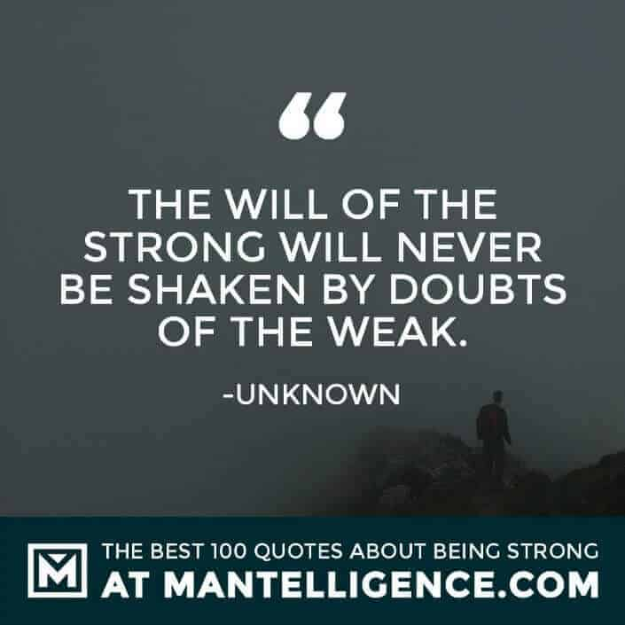 quotes about strength #32 - The will of the strong will never be shaken by doubts of the weak.