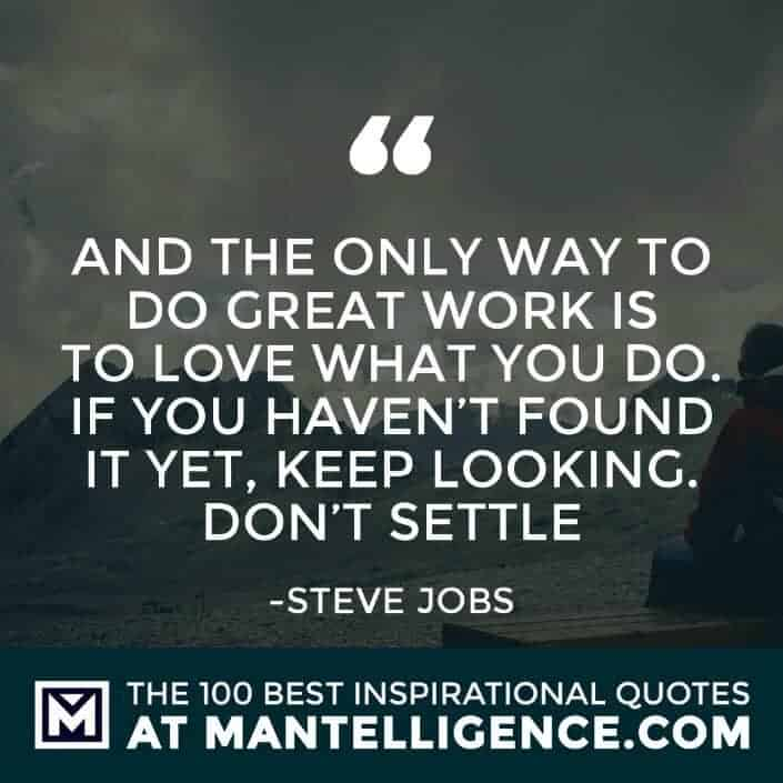 inspirational sayings - And the only way to do great work is to love what you do. If you haven't found it yet, keep looking. Don't settle