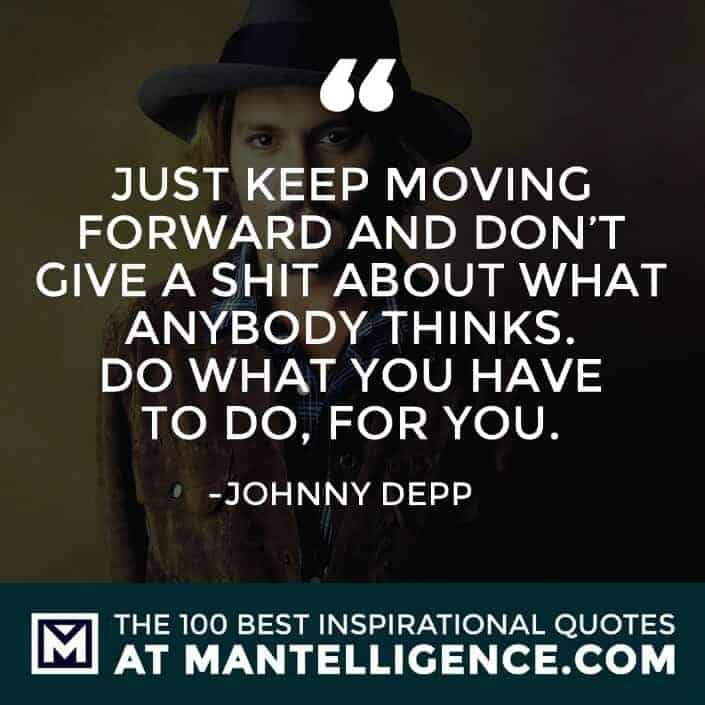 inspirational sayings - Just keep moving forward and don't give a shit about what anybody thinks. Do what you have to do, for you.