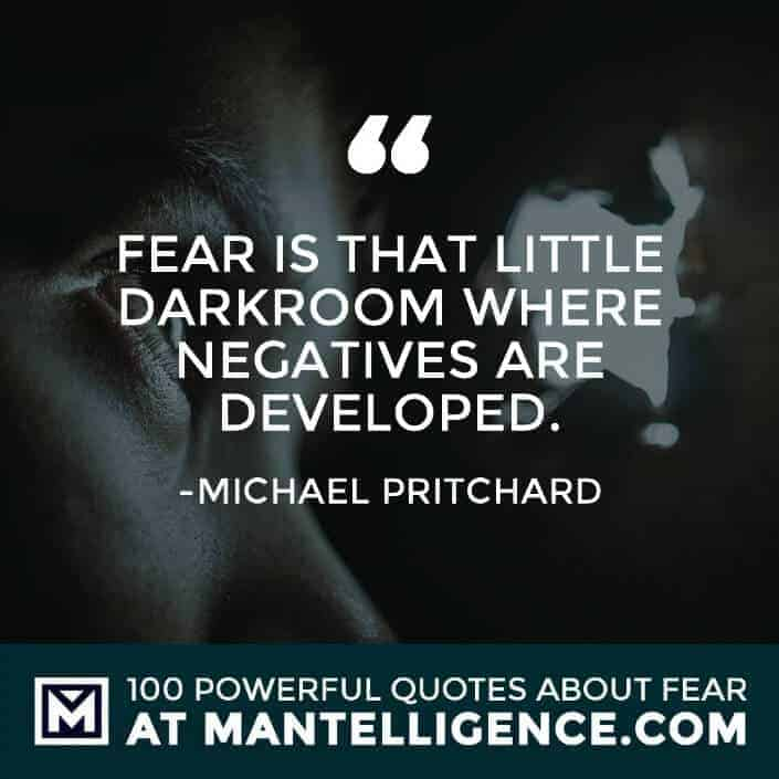 fear quotes #36 - Fear is that little darkroom where negatives are developed.