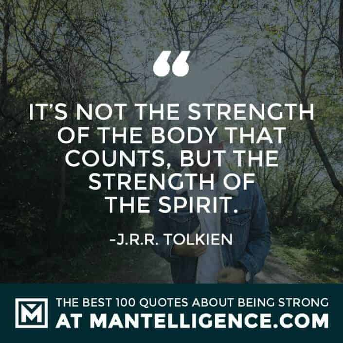 quotes about strength #37 - It's not the strength of the body that counts, but the strength of the spirit.