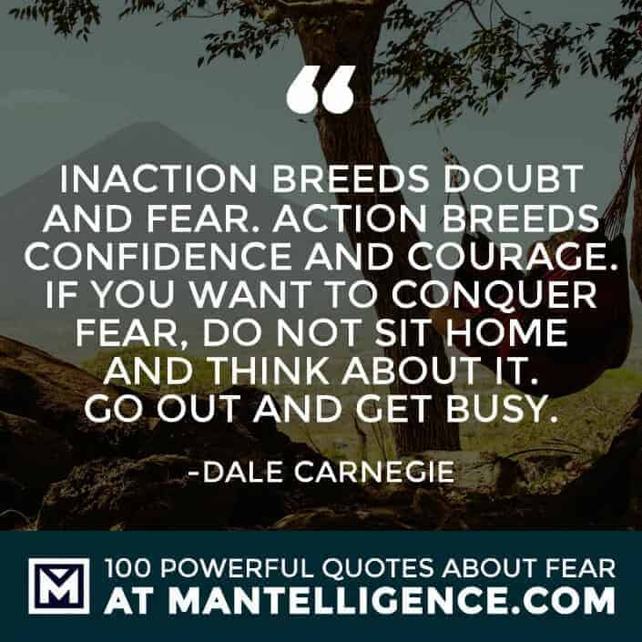 fear quotes #38 - Inaction breeds doubt and fear. Action breeds confidence and courage. If you want to conquer fear, do not sit home and think about it. Go out and get busy.