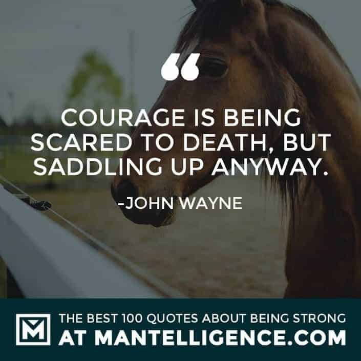 quotes about strength #39 - Courage is being scared to death, but saddling up anyway.