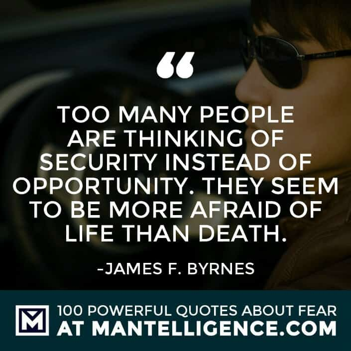 fear quotes #4 - Too many people are thinking of security instead of opportunity. They seem to be more afraid of life than death.