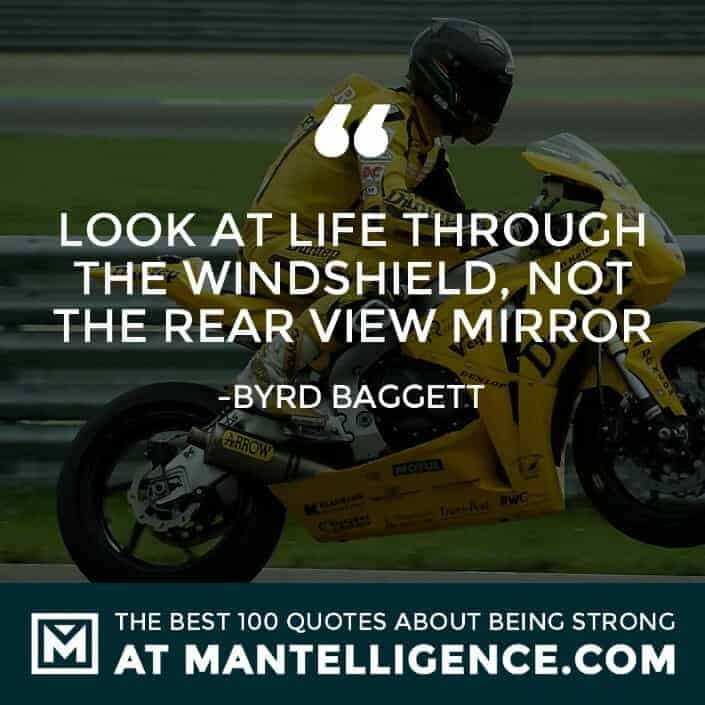 quotes about strength #43 - Look at life through the windshield, not the rear view mirror.