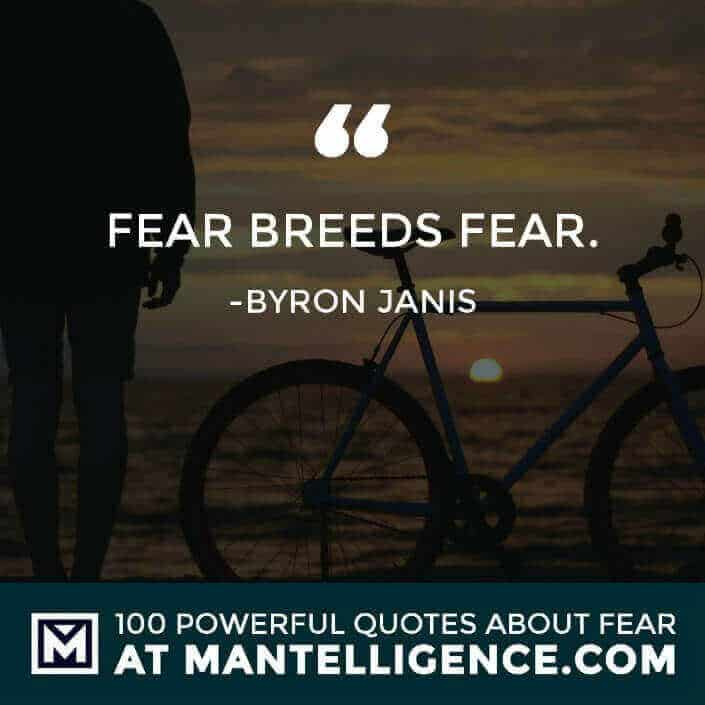 fear quotes #47 - Fear breeds fear.