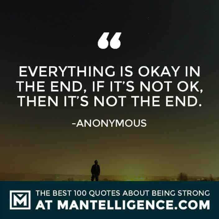 quotes about strength #49 - Everything is okay in the end, if it's not ok, then it's not the end.