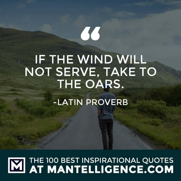inspirational sayings - If the wind will not serve, take to the oars.