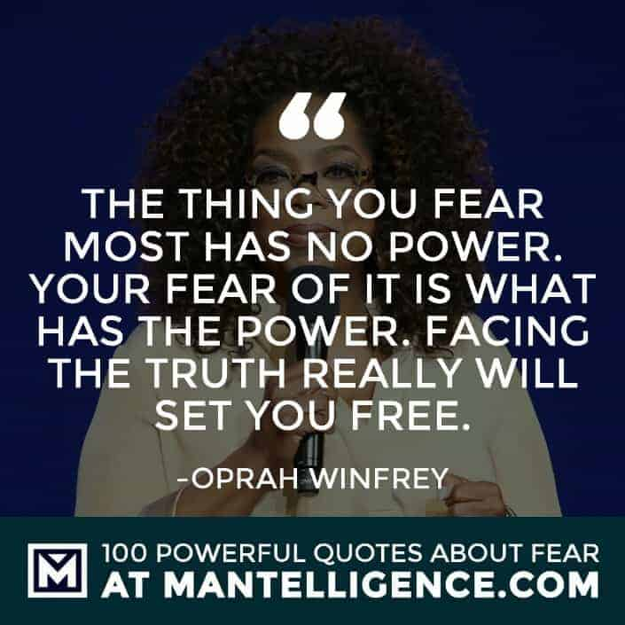 fear quotes #52 - The thing you fear most has no power. Your fear of it is what has the power. Facing the truth really will set you free.