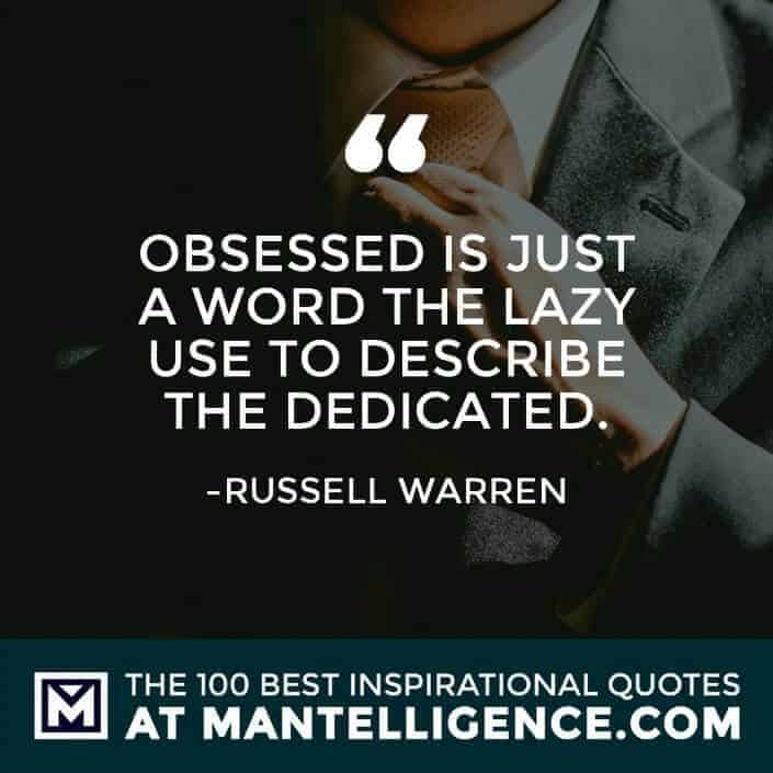 inspirational sayings - Obsessed is just a word the lazy use to describe the dedicated.