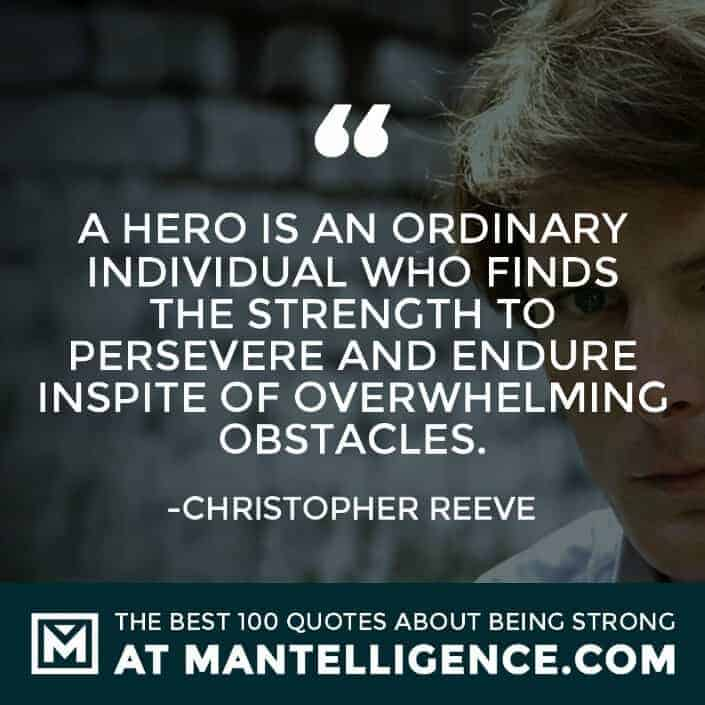 quotes about strength #55 - A hero is an ordinary individual who finds the strength to persevere and endure in spite of overwhelming obstacles.