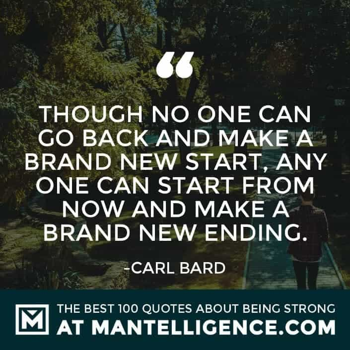 quotes about strength #56 - Though no one can go back and make a brand new start, anyone can start from now and make a brand new ending.