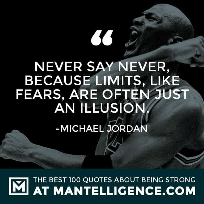 quotes about strength #58 - Never say never, because limits, like fears, are often just an illusion.