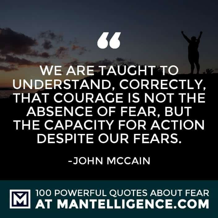 fear quotes #58 - We are taught to understand, correctly, that courage is not the absence of fear, but the capacity for action despite our fears.