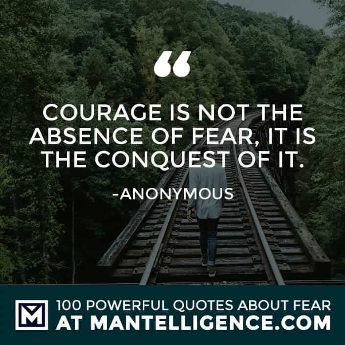 fear quotes #59 - Courage is not the absence of fear, it is the conquest of it.