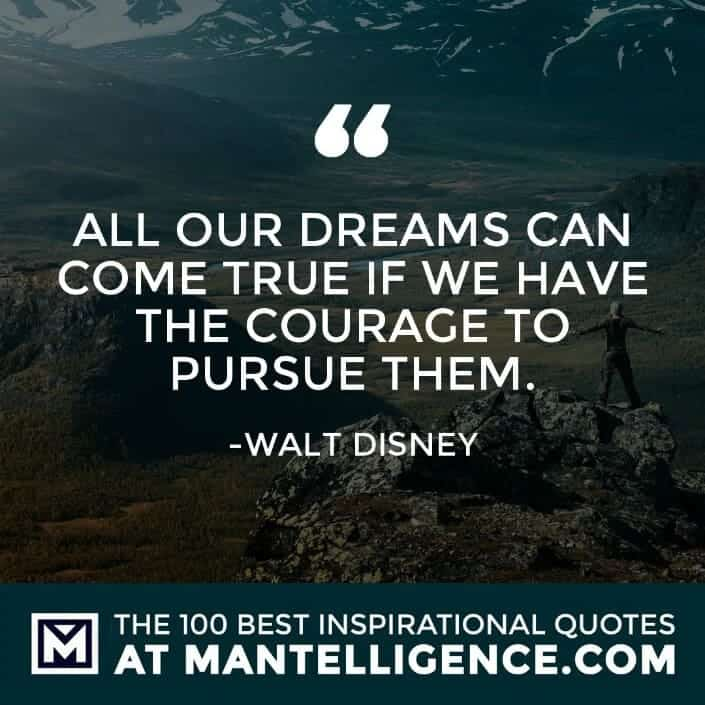 inspirational sayings - All our dreams can come true if we have the courage to pursue them.
