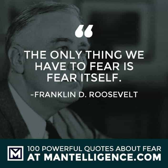 fear quotes #60 - The only thing we have to fear is fear itself.