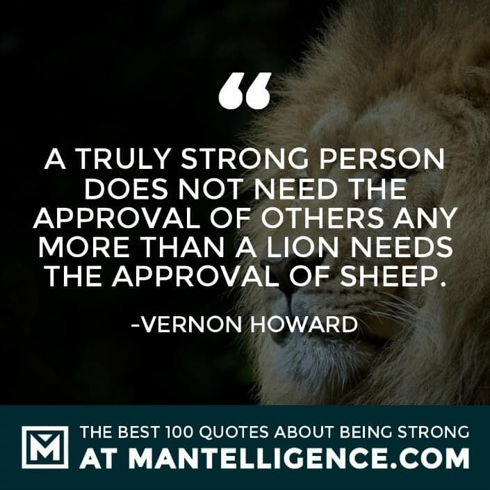 quotes about strength #61 - A truly strong person does not need the approval of others any more than a lion needs the approval of sheep.