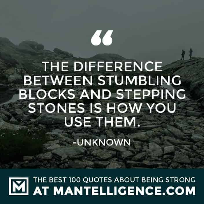 quotes about strength #62 - The difference between stumbling blocks and stepping stones is how you use them.