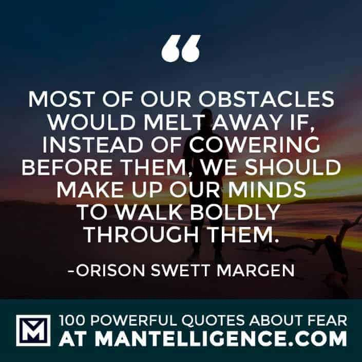 fear quotes #62 - Most of our obstacles would melt away if, instead of cowering before them, we should make up our minds to walk boldly through them.