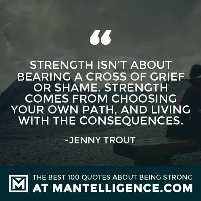 quotes about strength #66 - Strength isn't about bearing a cross of grief or shame. Strength comes from choosing your own path, and living with the consequences.