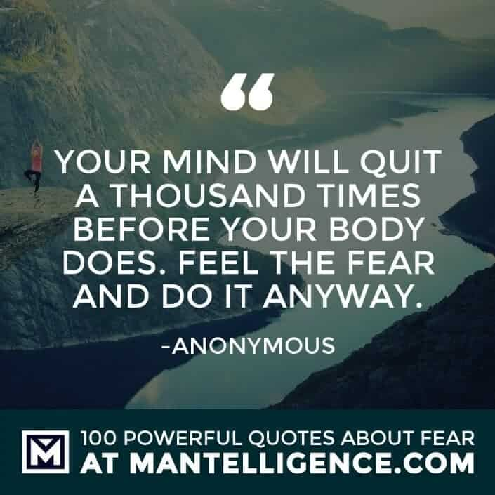 fear quotes #66 - Your mind will quit a thousand times before your body does. Feel the fear and do it anyway.