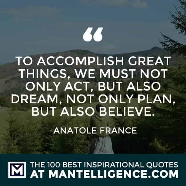 inspirational sayings - To accomplish great things, we must not only act, but also dream, not only plan, but also believe.