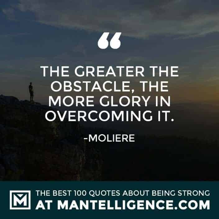 quotes about strength #68 - The greater the obstacle, the more glory in overcoming it.