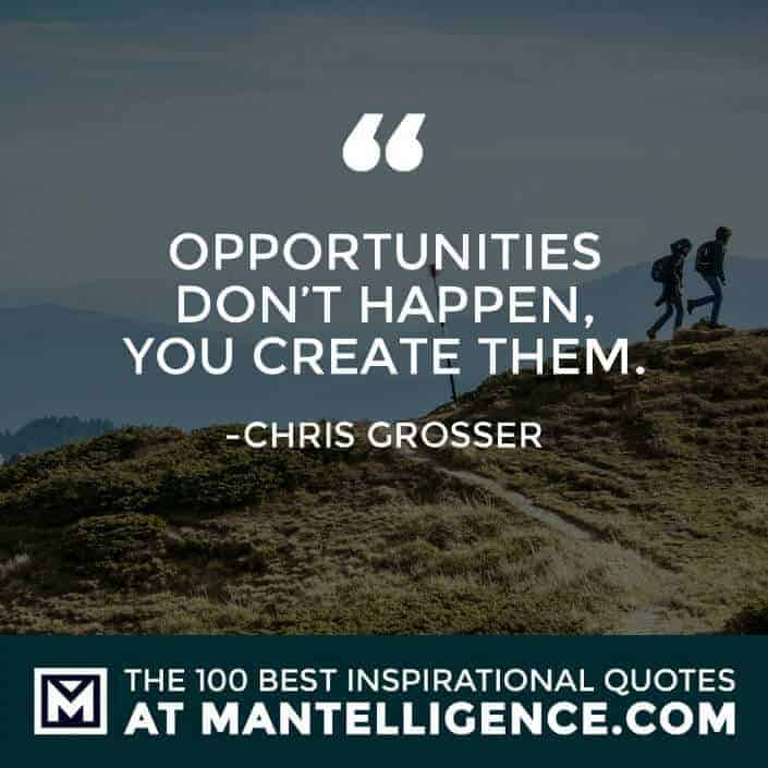 inspirational sayings - Opportunities don't happen, you create them.