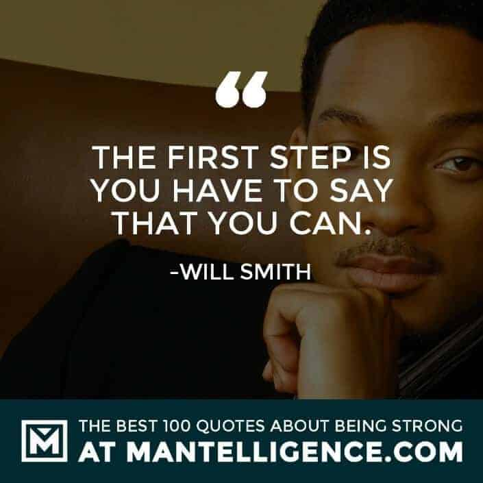 quotes about strength #71 - The first step is you have to say that you can.